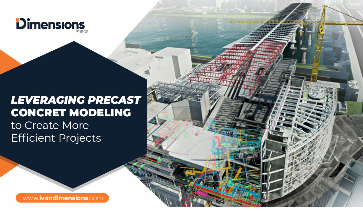 Leveraging Precast Concrete Modeling to Create More Efficient Projects