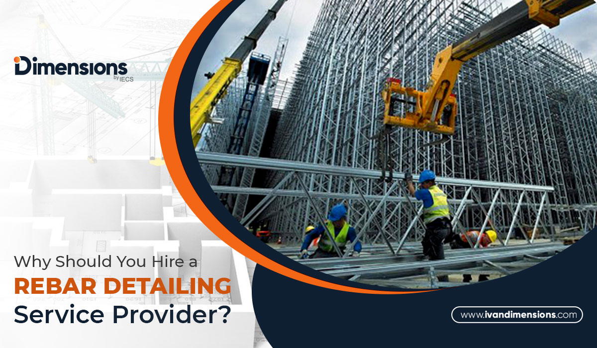 Why Should You Hire a Rebar Detailing Service Provider?